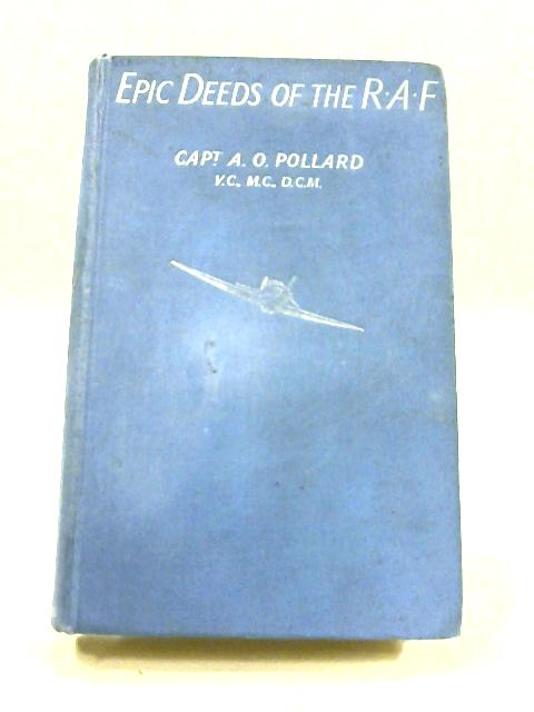 Epic Deeds of the RAF by Captain A.O. Pollard