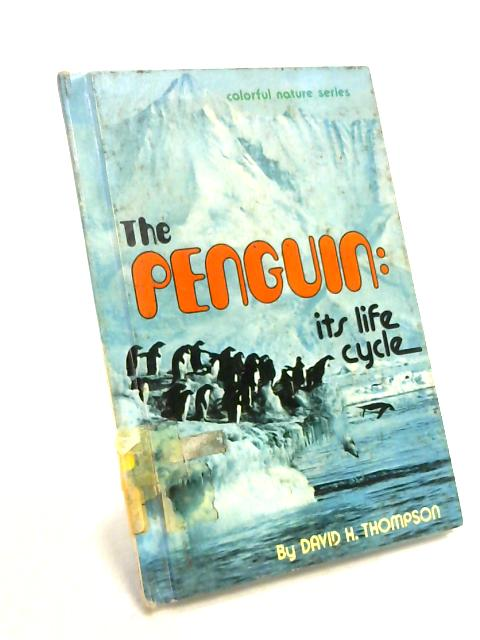 The Penguin: Its Life Cycle By David Hugh Thompson