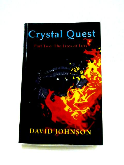 Crystal Quest: Part Two Fires of Fury By David Johnson