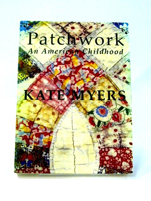 Patchwork: An American Childhood by Kate Myers