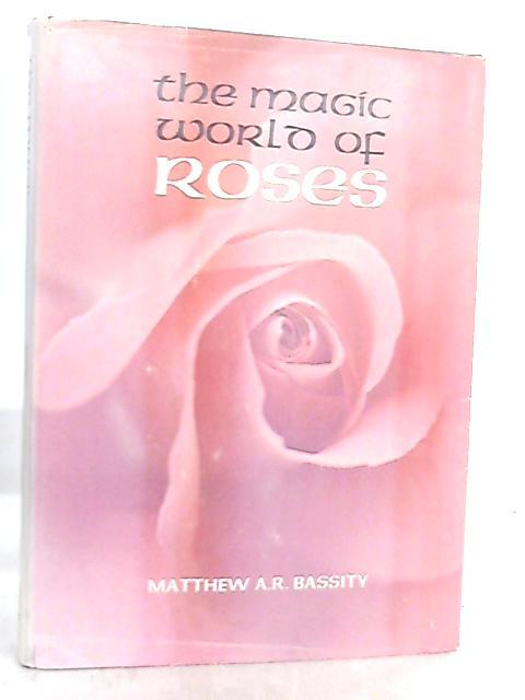 Magic World of Roses By Matthew Bassity