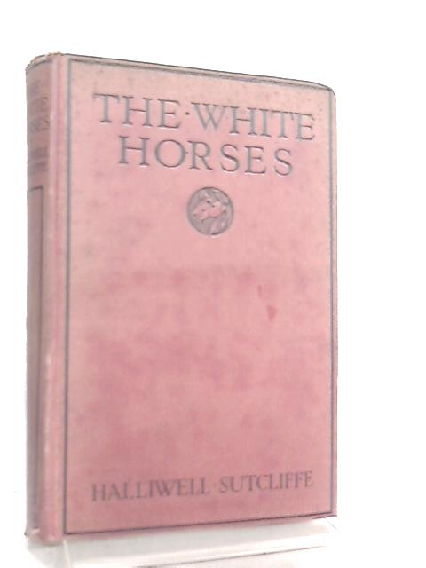 The White Horses by Halliwell Sutcliffe