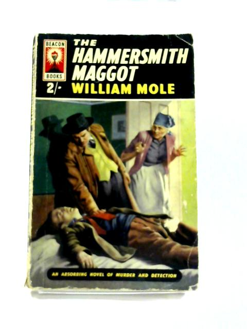 The Hammersmith Maggot by William Mole