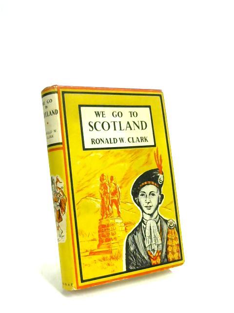 We go to Scotland By Ronald W Clark