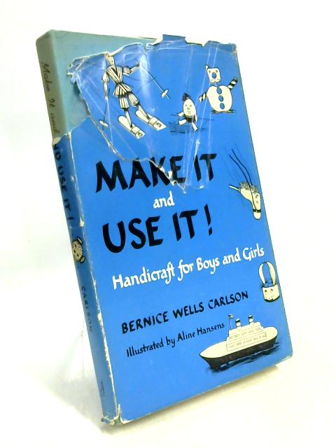 Make it and Use It; Handicraft for boys and girls by Bernice Wells Carlson