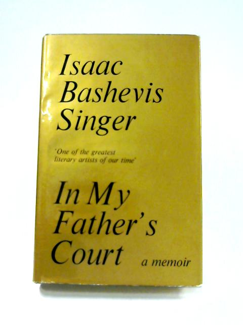 In My Father's Court by Isaac Bashevis Singer