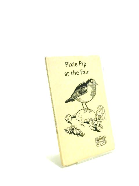 Pixie Pip At The Fair. Jack and Jill Book - No.12 by Anon