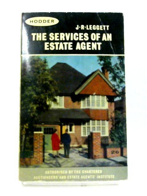 The Services Of An Estate Agent by James Richard Leggett