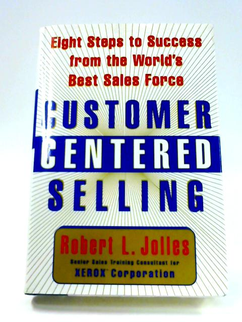 Customer Centered Selling By R.L. Jolles