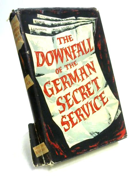 The Downfall of the German Secret Service by K. Bartz