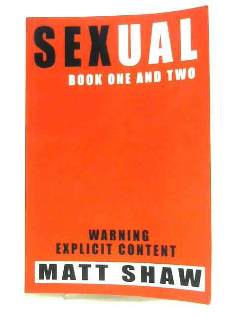 Sexual Book One and Two By Matt Shaw