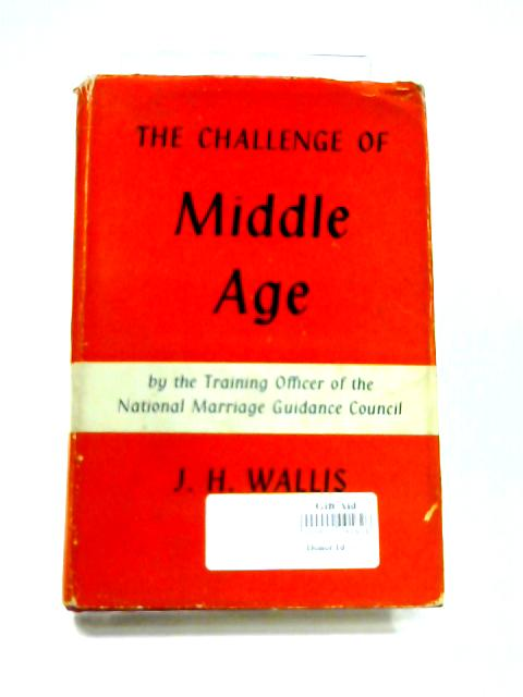 Challenge of Middle Age By John H. Wallis