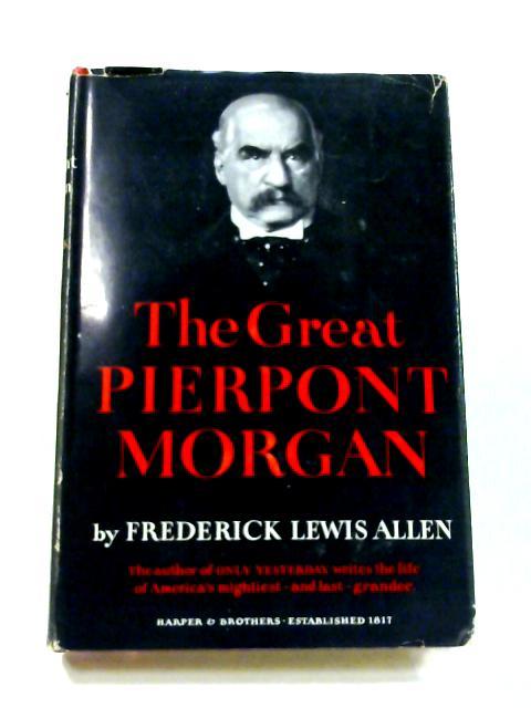 The Great Pierpont Morgan by Frederick Lewis Allen
