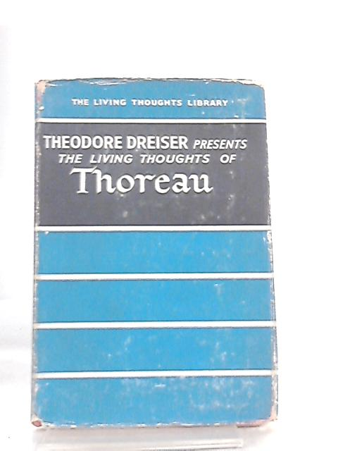 The Living Thoughts Of Thoreau By Presented by Theodore Dreiser
