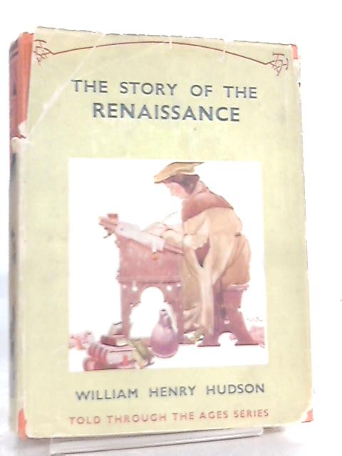 The Story of the Renaissance by William Henry Hudson