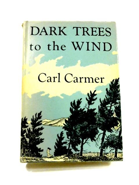 Dark Trees To the Wind: A Cycle of York State Years by Carl Carmer