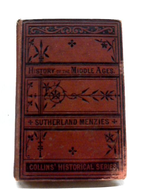 The Middle Ages: History of Europe, From the Decadence of the Western Empire to the Reformation by S Menzies