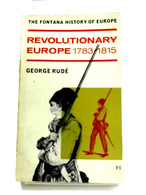 Revolutionary Europe 1783-1815 by George Rude