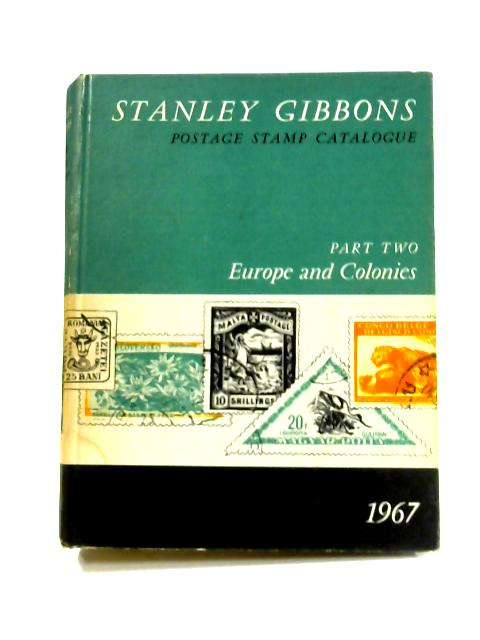 Stanley Gibbons Postage Stamp Catalogue: Part II Europe and Colonies 1967 By Stanley Gibbons