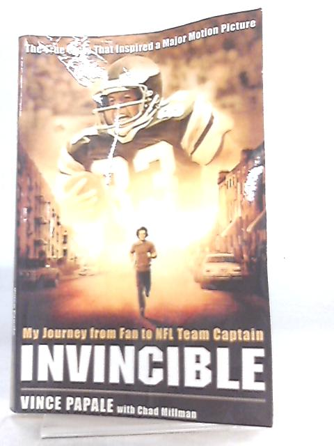 Invincible, My Journey from Fan to NFL Team Captain By Vince Papale