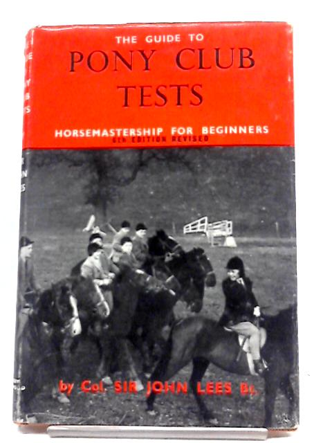 The Guide to Pony Club Tests Horsemanship for Beginners by Colonel Sir John Lees