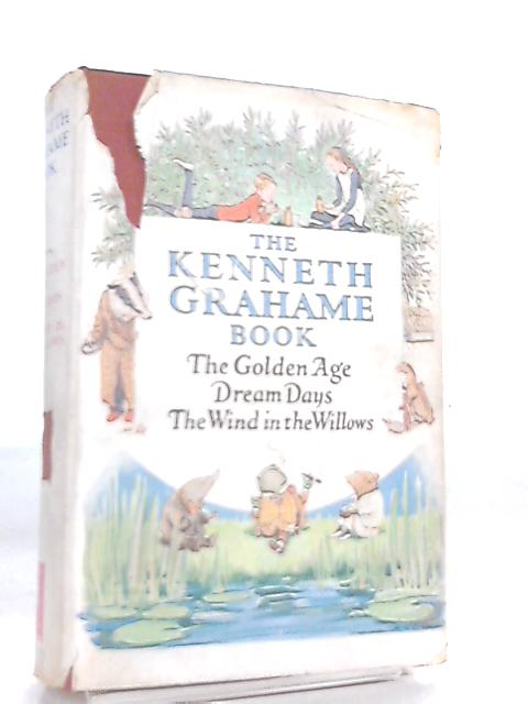 The Kenneth Grahame Book, The Golden Age, Dream Days & The Wind in the Willows by Kenneth Grahame