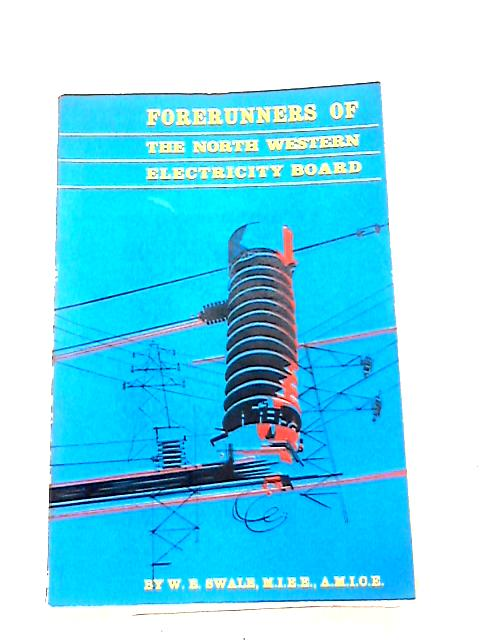 Forerunners of the North Western Electricity Board by W. E. Swale
