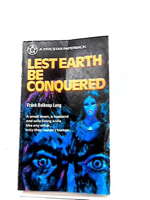 Lest Earth be Conquered by Frank Belkanp Long