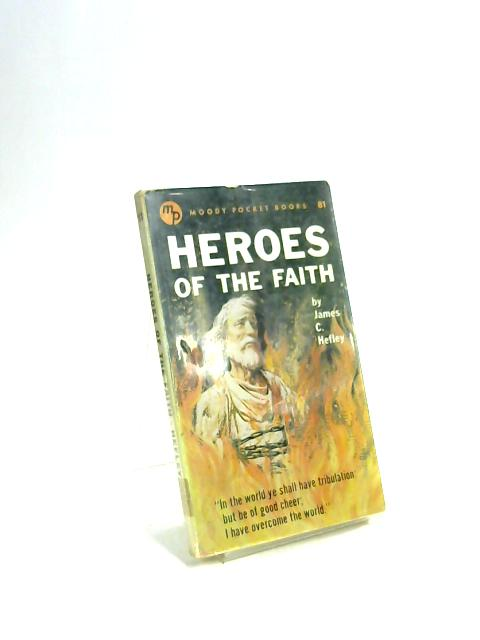 Heroes of the Faith by James C. Hefley