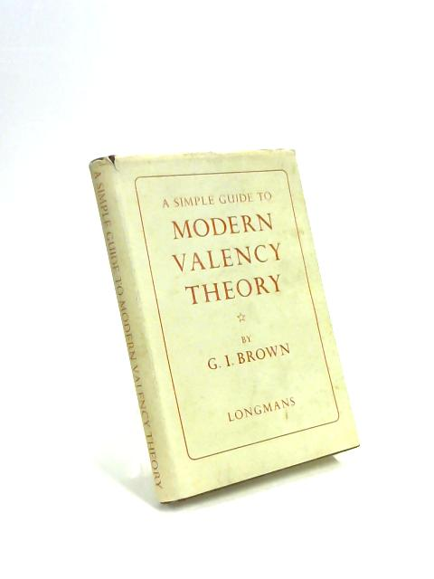 A Simple Guide to Modern Valency Theory By G. I. Brown