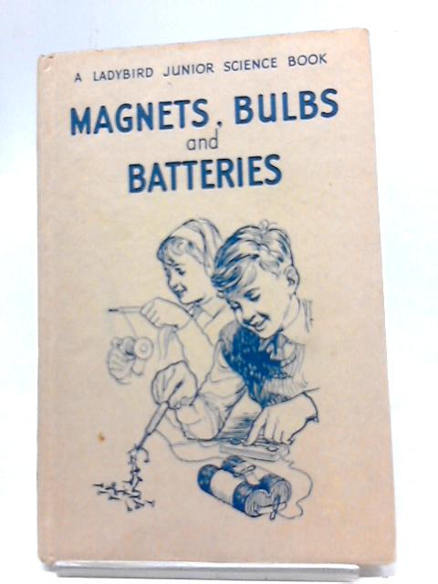 Magnets, Bulbs and Batteries by F.E. Newing