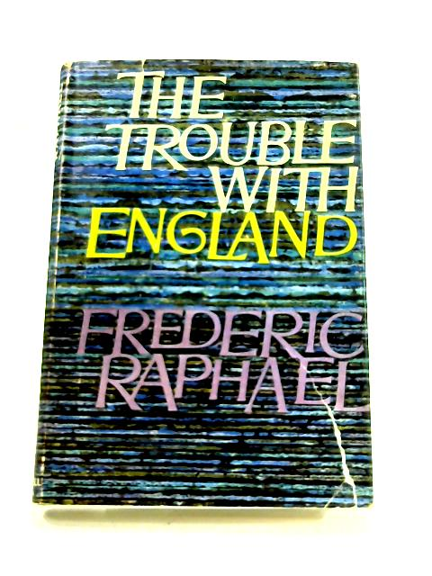 The Trouble with England by Frederic Raphael