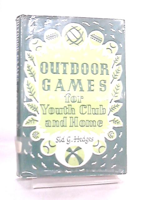 Outdoor Games For Youth Club and Home by S. G. Hedges