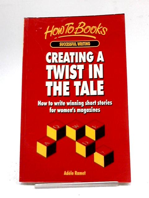 Creating a Twist in the Tale: How to Write Winning Short Stories for  Women's Magazines (How to books  Successful writing) By Ramet, Adele
