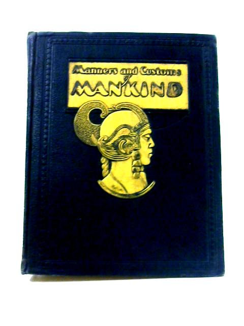 Manners and Customs of Mankind: Vol I by J.A. Hammerton (ed)