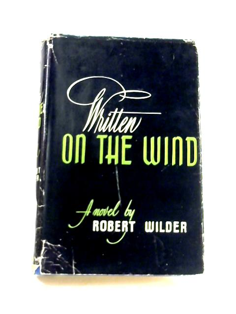Written on the Wind by Robert Wilder