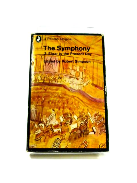The Symphony: Vol. 2 Elgar To The Present Day by R. Simpson (ed)