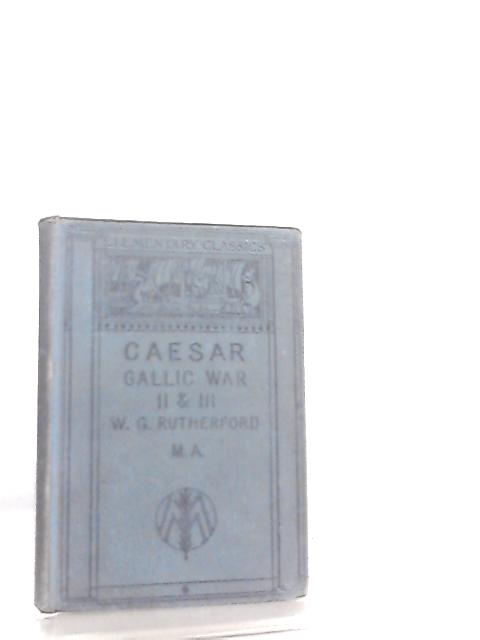 Caesar's Gallic War Books II & III by Wg rutherford