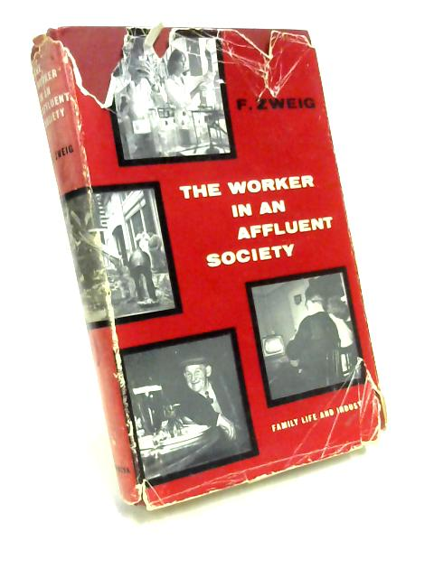 The Worker in an Affluent Society: Family Life and Industry by Ferdynand Zweig