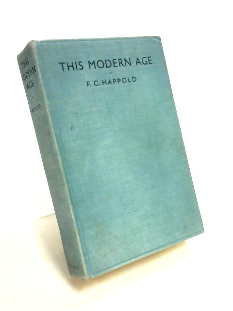This Modern Age: An Introduction to the Understanding of Our Own Times By Frederick Crossfield Happold