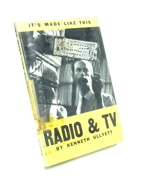 It's Made Like This: Radio And TV by Kenneth Ullyett