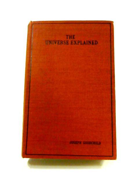 The Universe Explained: Vol. I By Joseph Goodchild