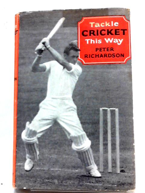 Tackle Cricket This Way By Peter Richardson