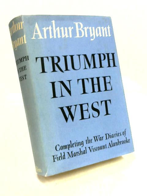 Triumph in the West 1943-1946 By Arthur Bryant