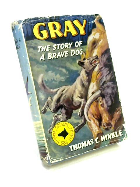 Gray the Story of a Brave Dog by Thomas C. Hinkle