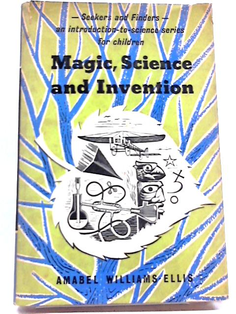 Magic, Science and Invention (Seekers & Finders) By Amabel Williams-Ellis