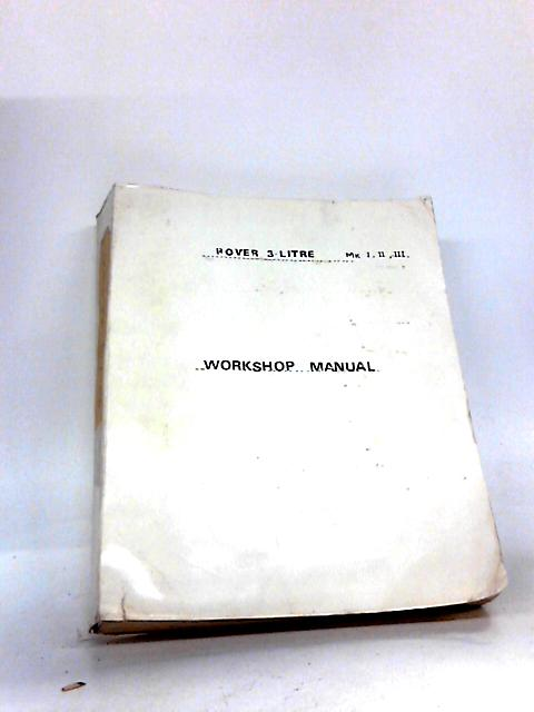 Rover 3 litre workshop manual 1960. tech pub no tp234c. By Rover