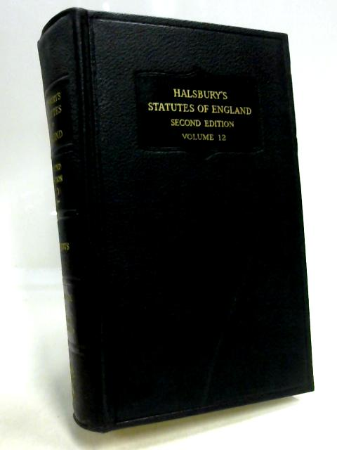 Halsbury's Statutes of England Volume 12 By R. Burrows