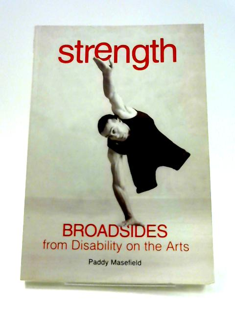 Strength: Broadsides from Disability on the Arts by Paddy Masefield
