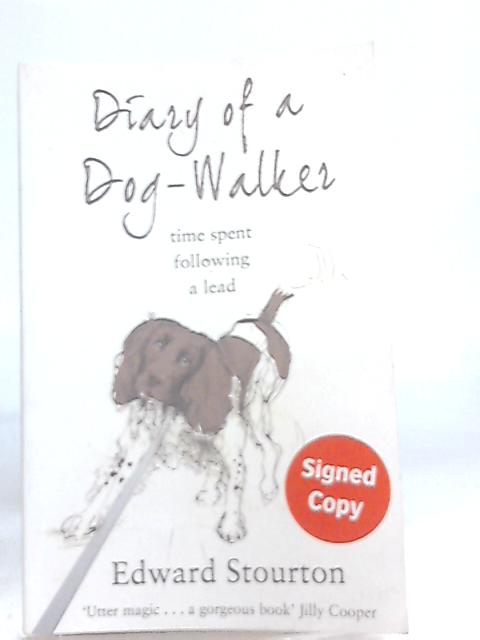Diary of a Dog Walker, Time Spent Following a Lead By Edward Stourton